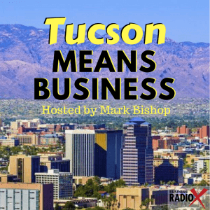 Tucson Business Radio – Tucson Means Business ep. 6