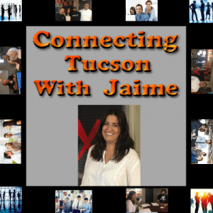 Connecting Tucson with Jaime Episode 9