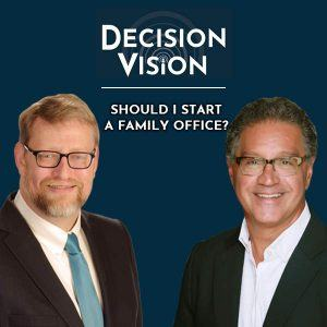 Decision Vision Episode 31: Should I Start a Family Office? – An Interview with Chris Demetree, Demetree Brothers