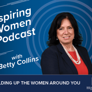 Inspiring Women, Episode 13:  Building Up the Women Around You