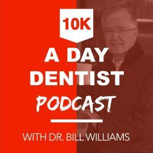 Welcome to the $10K a Day Dentist – Dr. Bill Williams