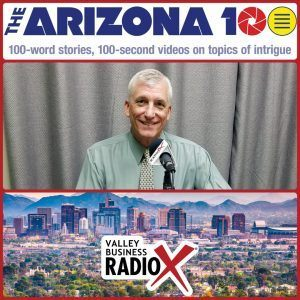 Scott Hanson with The Arizona 100 on Valley Business RadioX in Phoenix, Arizona