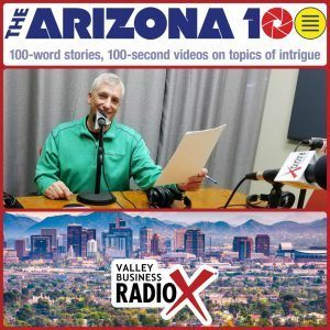 Scott Hanson with The Arizona 100 broadcasting live from the Valley Business RadioX studio in Phoenix, Arizona