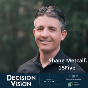 "Decision Vision Episode 59, ""How Do I Work at Home Effectively?"" – An Interview with Shane Metcalf, 15Five"
