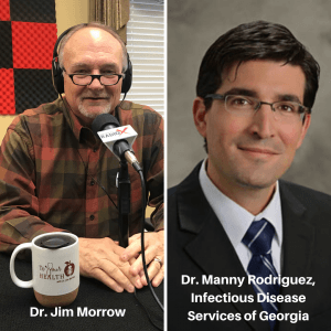 To Your Health With Dr. Jim Morrow:  Episode 33, Covid-19 Hard Truths and Science, with Dr. Manny Rodriguez, Infectious Disease Services of Georgia