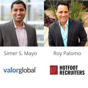 FROM ZERO 2 REVENUE Simer Mayo with Valor Global and Roy Palomo with HotFoot Recruiters