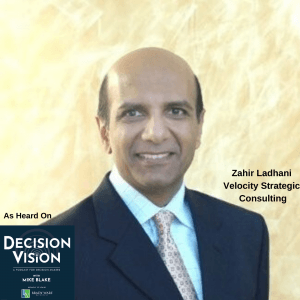 Decision Vision Episode 71: What Decisions Do I Have to Make For My Business to Survive Covid-19? – An Interview with Zahir Ladhani, Velocity Strategic Consulting