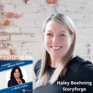 Inspiring Women, Episode 23:  An Interview with Haley Boehning, Storyforge