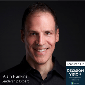 Decision Vision Episode 77:  Should I Get to Know my Employees on a Personal Level? – An Interview with Alain Hunkins