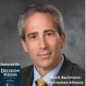Decision Vision Episode 80:  Should I Become a Servant Leader? – An Interview with Mark Bachmann, McCracken Alliance Partners