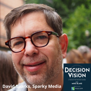 Decision Vision Episode 100:  Should I Start a Podcast? – An Interview with David Sparks, Sparky Media