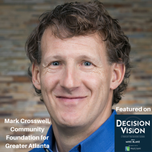 Decision Vision Episode 98:  Should I Make Social Impact Investments? – An Interview with Mark Crosswell, Community Foundation for Greater Atlanta