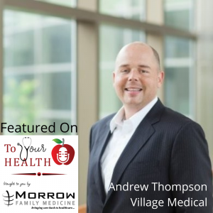 Morrow Family Medicine Affiliates with Village Medical – An Interview with Andrew Thompson, Village Medical