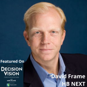 Decision Vision Episode 104:  Should I Layoff Employees? – An Interview with David Frame, HB NEXT