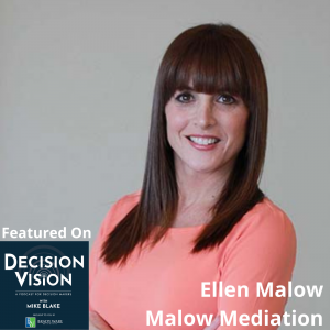 Decision Vision Episode 105:  Should I Enter Into Mediation to Resolve a Dispute? – An Interview with Ellen Malow, Malow Mediation and Arbitration
