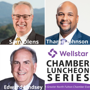 Wellstar Chamber Luncheon Series:  Georgia Legislative Update, with Sam Olens and Edward Lindsey of Dentons and Tharon Johnson of Paramount Consulting Group