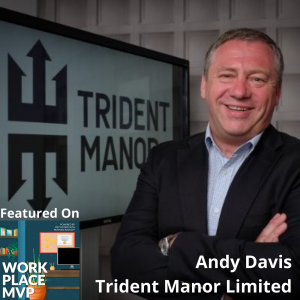 Workplace MVP: Andy Davis, Trident Manor Limited