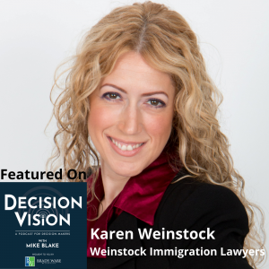 Decision Vision Episode 129: Should I Sponsor a Foreign Employee for a Work Visa? – An Interview with Karen Weinstock, Weinstock Immigration Lawyers