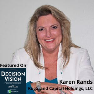Decision Vision Episode 136:  Should I Hire a Finder to Raise Capital? – An Interview with Karen Rands, Kugarand Capital Holdings, LLC