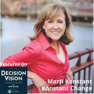 Decision Vision Episode 132: Should I Experiment with My Business? – An Interview with Marti Konstant, Konstant Change
