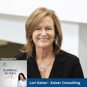 What Does It Take to Be an Inspiring Woman Leader? – An Interview with Lori Kaiser, Kaiser Consulting