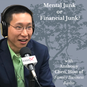 Mental Junk or Financial Junk?, with Anthony Chen, Host ofFamily Business Radio