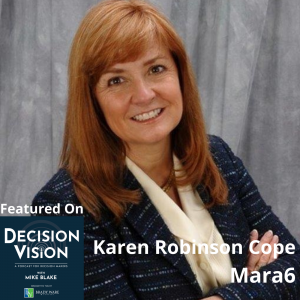 Decision Vision Episode 137: Should I Form a Company Advisory Board?  – An Interview with Karen Robinson Cope, Mara6