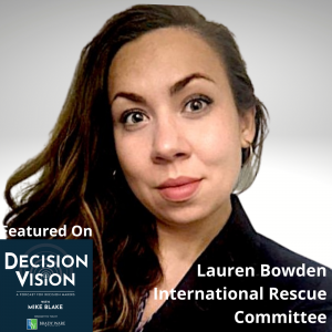 Decision Vision Episode 138: Should I Hire Refugees? – An Interview with Lauren Bowden, International Rescue Committee