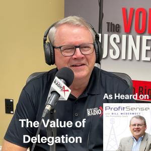 The Value of Delegation, with Bill McDermott, Host of ProfitSense